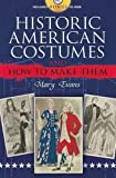 Evans, Mary: Historic American Costumes and How to Make Them (Dover Fashion and Costumes)