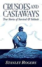 Crusoes and Castaways: True Stories of…