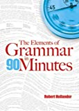 Hollander, Robert: The Elements of Grammar in 90 Minutes