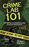 Gardner, Robert: Crime Lab 101: 25 Different Experiments in Crime Detection (Dover Children's Science Books)