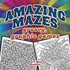 Amazing Mazes: A Groovy, Graphic Game by…