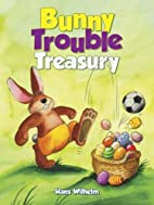 Bunny Trouble Treasury by Hans Wilhelm