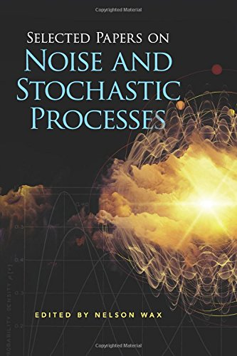 selected-papers-on-noise-and-stochastic-processes-dover-books-on-engineering