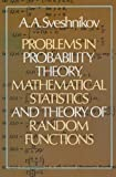 Sveshnikov, A. A.: Problems in Probability Theory, Mathematical Statistics and Theory of Random Functions
