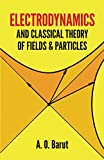 Barut, Asim Orhan: Electrodynamics and Classical Theory of Fields and Particles