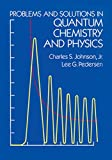 Johnson, Charles: Problems and Solutions in Quantum Chemistry and Physics