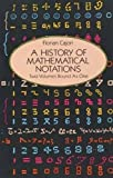 Cajori, Florian: A History of Mathematical Notations/Two Volumes Bound As One/Notations in Elementary Mathematics, Vol 1/Notations Mainly in Higher Mathematics, Vol