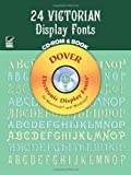 Dan X. Solo: 24 Victorian Display Fonts CD-ROM and Book (Dover Electronic Display Fonts Series)