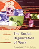 Sullivan, Teresa A.: The Social Organization of Work