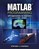 Stephen J. Chapman: MATLAB Programming with Applications for Engineers