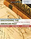Wheeler, William Bruce: Discovering the American Past: A Look at the Evidence, Volume I: To 1877