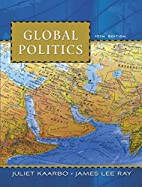 Global Politics by Juliet Kaarbo