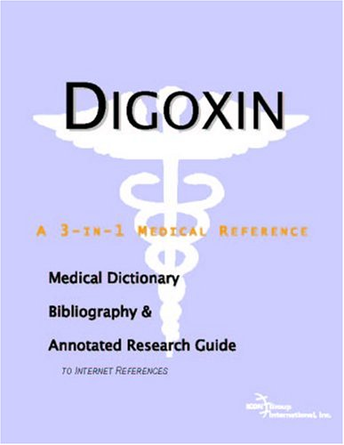 digoxin-a-medical-dictionary-bibliography-and-annotated-research-guide-to-internet-references