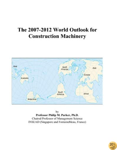 The 2007-2012 World Outlook for Construction Machinery