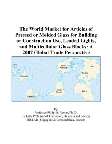 the-world-market-for-articles-of-pressed-or-molded-glass-for-building-or-construction-use-leaded-lights-and-multicellular-glass-blocks-a-2007-global-trade-perspective