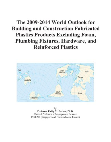 the-2009-2014-world-outlook-for-building-and-construction-fabricated-plastics-products-excluding-foam-plumbing-fixtures-hardware-and-reinforced-plastics