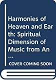 Godwin, Joscelyn: Harmonies of Heaven and Earth: Spiritual Dimension of Music from Antiquity to Avant-garde