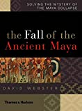 Webster, David: The Fall of the Ancient Maya: Solving the Mystery of the Maya Collapse