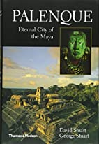 Palenque: Eternal City of the Maya by David…