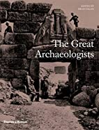 The Great Archaeologists by Brian M. Fagan