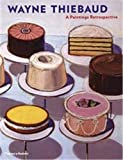 Nash, Steven A.: Wayne Thiebaud: A Paintings Retrospective