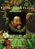 Fucikova, Eliska: Rudolf II and Prague: The Court and the City