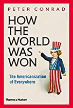 How The World Was Won: The Americanization…