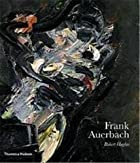 Frank Auerbach by Robert Hughes