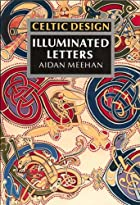 Celtic Design: Illuminated Letters by Aidan…