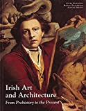 Potterton, Homan: Irish Art and Architecture: From Prehistory to the Present