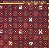 Stone-Miller, Rebecca: To Weave for the Sun: Ancient Andean Textiles in the Museum of Fine Arts, Boston