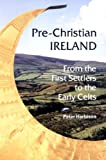 Harbison, Peter: Pre-Christian Ireland: From the First Settlers to the Early Celts