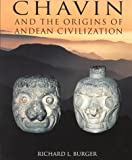 Burger, Richard L.: Chavin: And the Origins of the Andean Civilization