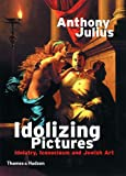 Julius, Anthony: Idolizing Pictures: Idolatry, Iconoclasm and Jewish Art
