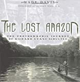 Davis, Wade: The Lost Amazon: The Photographic Journey of Richard Evans Schultes