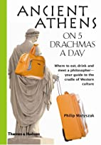 Ancient Athens on 5 Drachmas a Day by Philip…