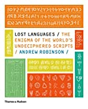 Robinson, Andrew: Lost Languages: The Enigma of the World's Undeciphered Scripts