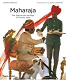 Robinson, Andrew: Maharaja: The Spectacular Heritage of Princely India