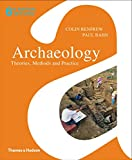 Renfrew, Colin: Archaeology: Theories, Methods and Practice. Colin Renfrew and Paul Bahn