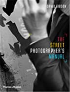 The Street Photographer's Manual by David…
