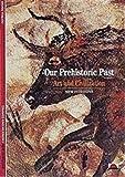 Vialou, Denis: Our Prehistoric Past: Art and Civilization (New Horizons)