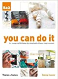 Barnard: You Can Do it: The Complete B&Q Step-by-step Book of Home Improvement