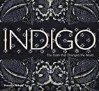 Indigo: The Color that Changed the World by…