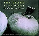 Sexton, Sean: The Plant Kingdoms of Charles Jones