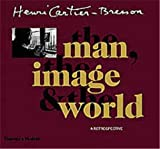 Philippe Arbaizar: Henri Cartier-Bresson: The Man, the Image & the World: A Retrospective