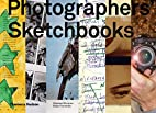 Photographers' Sketchbooks by Stephen…