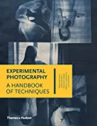 Experimental Photography: A Handbook of…