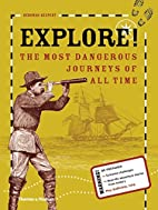 Explore!: The most dangerous journeys of all…