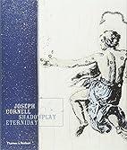 Joseph Cornell: Shadowplay...Eterniday by…