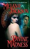 Jackson, Melanie: Divine Madness